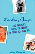 Everything Changes - The Insiders Guide to Cancer in Your 20s and 30s